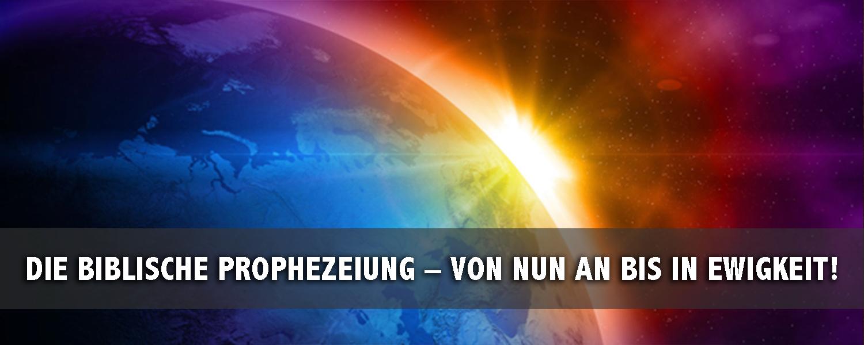 Die biblische Prophezeiung—von nun an bis in Ewigkeit!